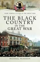 The Black Country in the Great War ebook by Michael Pearson