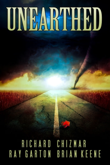 Unearthed ebook by Richard Chizmar,Ray Garton,Brian Keene