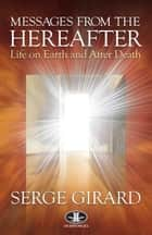 Messages from the Hereafter - Life on Earth and After Death ebook by Jacques Rochette, Jennifer Makarewicz, Serge Girard