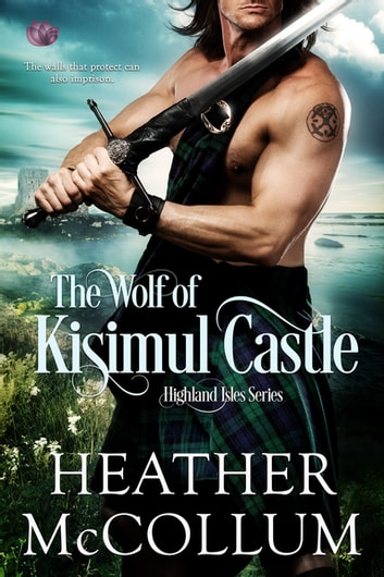 The Wolf of Kisimul Castle ebook by Heather McCollum