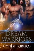 Dream Warriors Collection - Dream Warriors, #5 ebook by Cyndi Friberg