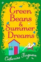 Green Beans and Summer Dreams ebook by Catherine Ferguson