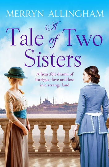 A Tale of Two Sisters - A heartfelt historical drama of intrigue, love and loss in a strange land ebook by Merryn Allingham