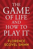 The Game of Life and How to Play It ebook by Florence Scovel Shinn, Digital Fire