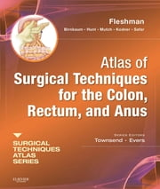 Atlas of Surgical Techniques for Colon, Rectum and Anus - (A Volume in the Surgical Techniques Atlas Series) ebook by James W. Fleshman Jr.,Elisa H Birnbaum,Steven R Hunt,Matthew G Mutch,Ira J Kodner,Bashar Safar,Courtney M. Townsend Jr.,B. Mark Evers