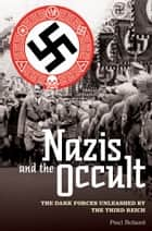 The Nazis and the Occult - The Dark Forces Unleashed by the Third Reich ebook by Paul Roland