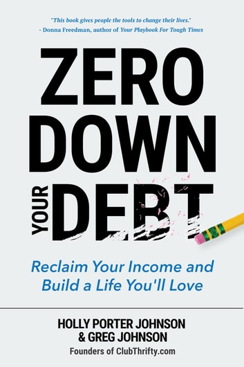 Zero Down Your Debt - Reclaim Your Income and Build a Life You'll Love ebook by Holly Porter Johnson,Greg Johnson