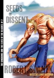 Seeds of Dissent (Kingdoms and the Elves of the Reaches Book 2, 10th Anniversary Edition) ebook by Robert Stanek