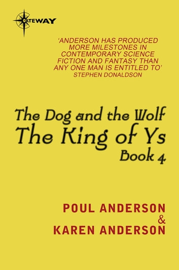 The Dog and the Wolf - King of Ys Book 4 ebook by Poul Anderson,Karen Anderson