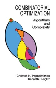 Combinatorial Optimization - Algorithms and Complexity ebook by Christos H. Papadimitriou, Kenneth Steiglitz