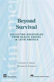 Beyond Survival: Protecting Households From Health Shocks In Latin America ebook by Baeza Cristian C.; Packard Truman G.