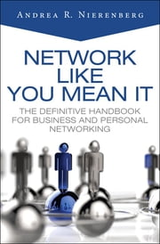 Network Like You Mean It - The Definitive Handbook for Business and Personal Networking ebook by Andrea Nierenberg