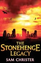 The Stonehenge Legacy ebook by Sam Christer
