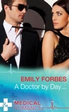 A Doctor By Day... (Mills & Boon Medical) (Tempted & Tamed, Book 1) ebook by Emily Forbes