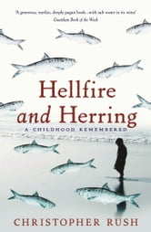 Hellfire And Herring: A childhood remembered ebook by Christopher Rush