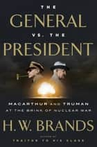The General vs. the President ebook by H.W. Brands