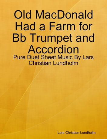 Old MacDonald Had a Farm for Bb Trumpet and Accordion - Pure Duet Sheet Music By Lars Christian Lundholm ebook by Lars Christian Lundholm