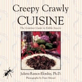 Creepy Crawly Cuisine: The Gourmet Guide to Edible Insects - The Gourmet Guide to Edible Insects ebook by Julieta Ramos-Elorduy, Ph.D.