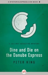 Dine and Die on the Danube Express ebook by Peter King