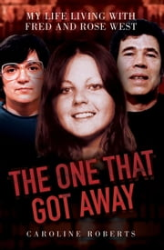 The One That Got Away - My Life Living With Fred and Rose West ebook by Caroline Roberts