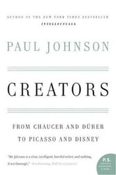 Creators - From Chaucer and Durer to Picasso and Disney ebook by Paul Johnson