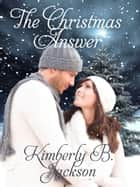 The Christmas Answer ebook by Kimberly B. Jackson