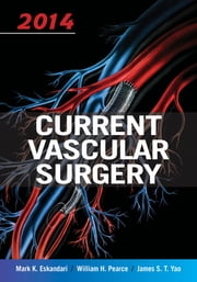 Current Vascular Surgery 2014 ebook by Mark Eskandari,William Pearce,James Yao
