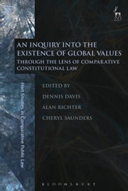 An Inquiry into the Existence of Global Values - Through the Lens of Comparative Constitutional Law ebook by Dennis Davis,Alan Richter,Cheryl Saunders