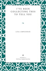 I've Been Collecting This to Tell You ebook by Lisa Ampleman