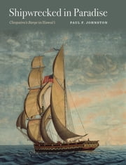 Shipwrecked in Paradise - Cleopatra's Barge in Hawai'i ebook by Paul F. Johnston
