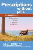 Prescriptions Without Pills - For Relief from Depression, Anger, Anxiety, and More ebook by Susan Heitler, PhD