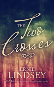 The Two Crosses: A Novel ebook by Ernie Lindsey