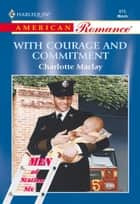 With Courage And Commitment (Mills & Boon American Romance) ebook by Charlotte Maclay