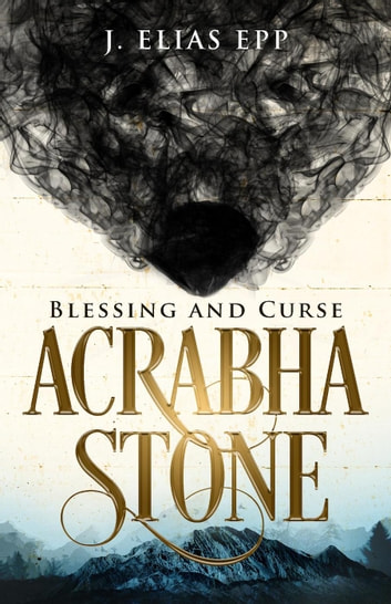 Blessing and Curse - Acrabha Stone, #1 ebook by J. Elias Epp