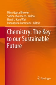 Chemistry: The Key to our Sustainable Future ebook by Minu Gupta Bhowon,Sabina Jhaumeer-Laulloo,Henri Li Kam Wah,Ponnadurai Ramasami
