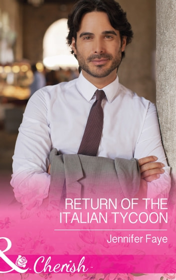 Return of the Italian Tycoon (Mills & Boon Cherish) (The Vineyards of Calanetti, Book 2) ebook by Jennifer Faye