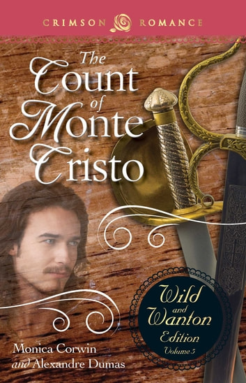 The Count Of Monte Cristo: The Wild And Wanton Edition Volume 5 ebook by Monica Corwin,Alexandre Dumas
