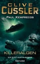 Killeralgen - Ein Kurt-Austin-Roman ebook by Clive Cussler, Paul Kemprecos, Michael Kubiak