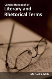 Concise Handbook of Literary and Rhetorical Terms ebook by Michael Mills