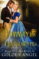 Commands and Consequences - Bridal Discipline Box Set, #2 ebook by
