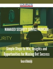 Managed Security Service Provider - Simple Steps to Win, Insights and Opportunities for Maxing Out Success ebook by Gerard Blokdijk