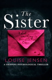 The Sister - A gripping psychological thriller ebook by Louise Jensen