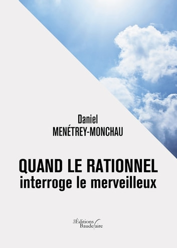 Quand le rationnel interroge le merveilleux ebook by Daniel Menétrey-Monchau