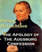 The Apology Of The Augsburg Confession ebook by Philip Melanchthon