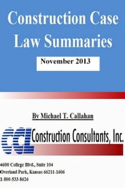 Construction Case Law Summaries: November 2013 ebook by Michael T. Callahan
