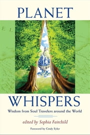Planet Whispers - Wisdom from Soul Travelers Around the World ebook by Sophia Fairchild, Editor