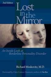 Lost in the Mirror - An Inside Look at Borderline Personality Disorder ebook by Richard A. Moskovitz