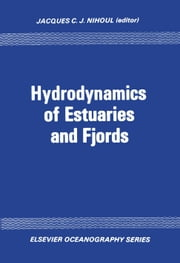 Hydrodynamics of estuaries and fjords: Proceedings of the 9th International Lie`ge Colloquium on Ocean Hydrodynamics ebook by Nihoul, J.C.J.