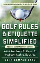 Golf Rules & Etiquette Simplified, 3rd Edition ebook by John Companiotte