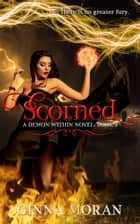 Scorned (Demon Within Book 4) ebook by Ginna Moran